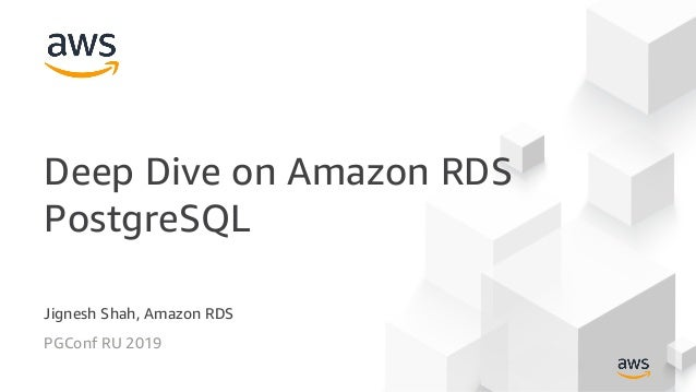 Jignesh Shah, Amazon RDS PGConf RU 2019 Deep Dive on Amazon RDS PostgreSQL
