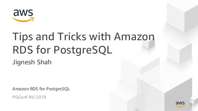 PGConf RU 2019 Tips and Tricks with Amazon RDS for PostgreSQL Jignesh Shah Amazon RDS for PostgreSQL