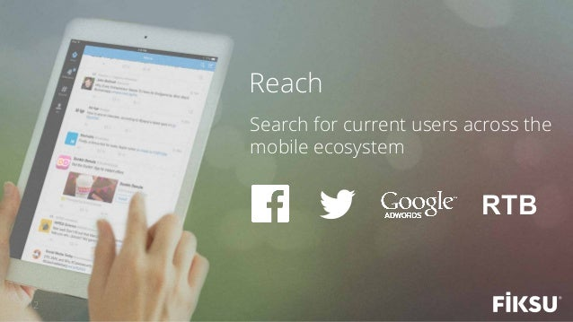 Search for current users across the mobile ecosystem Reach 12 RTB