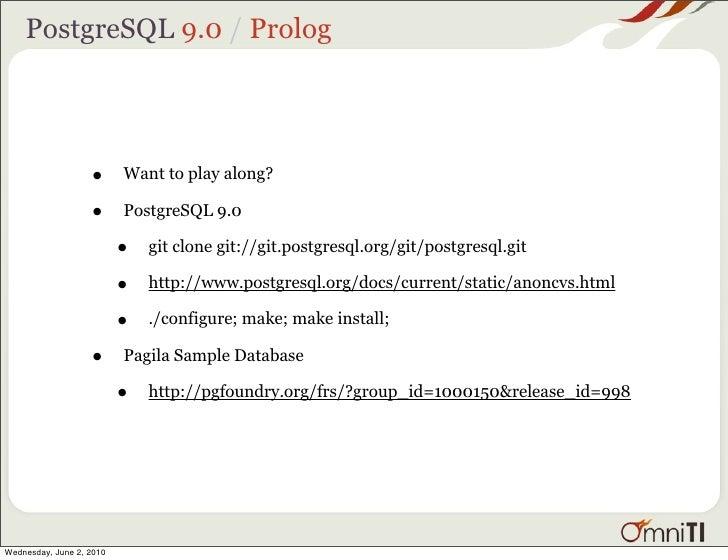 PostgreSQL 9.0 / Prolog                        •      Want to play along?                     •      PostgreSQL 9.0       ...