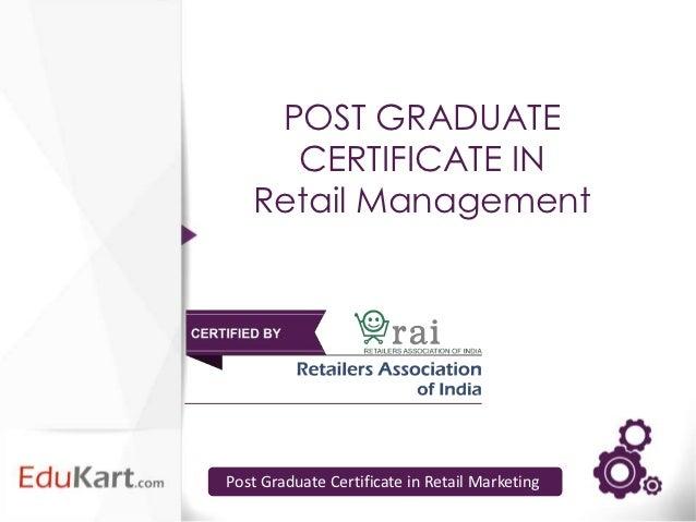 POST GRADUATE     CERTIFICATE IN   Retail ManagementPost Graduate Certificate in Retail Marketing