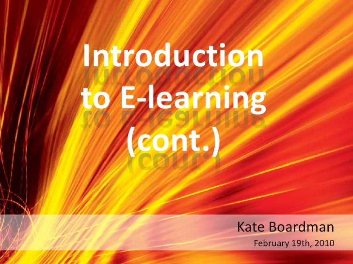 Introduction to E-learning(cont.)<br />Kate Boardman<br />February 19th, 2010<br />