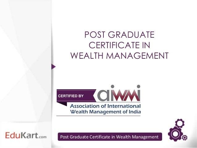 POST GRADUATE       CERTIFICATE IN    WEALTH MANAGEMENTPost Graduate Certificate in Wealth Management