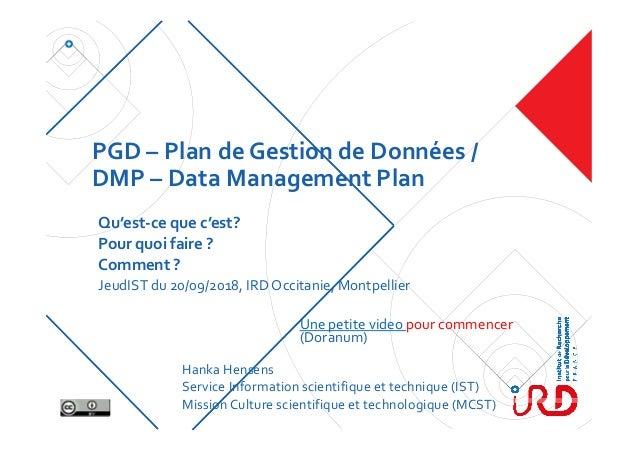 PGD– PlandeGestiondeDonnées/ DMP– DataManagementPlan Qu'est‐cequec'est? Pourquoifaire? Comment? JeudIST ...