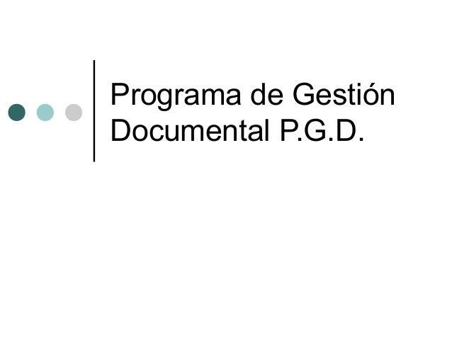 Programa de Gestión Documental P.G.D.