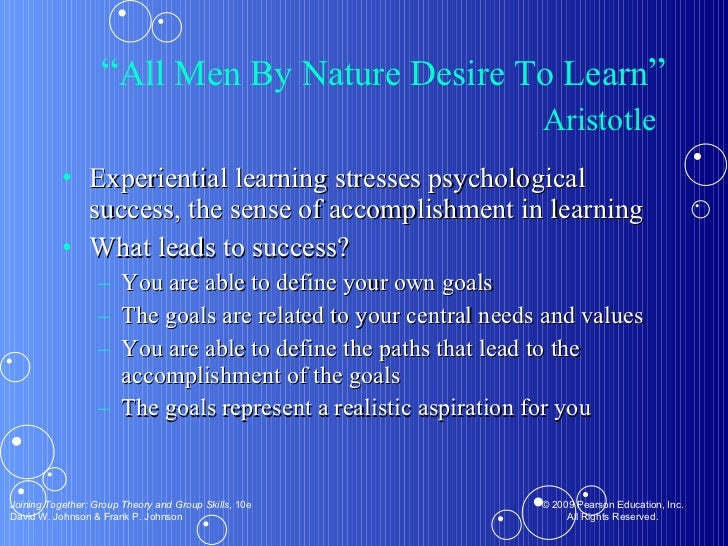 """"""" All Men By Nature Desire To Learn """" Aristotle   <ul><li>Experiential learning stresses psychological success, the sense ..."""