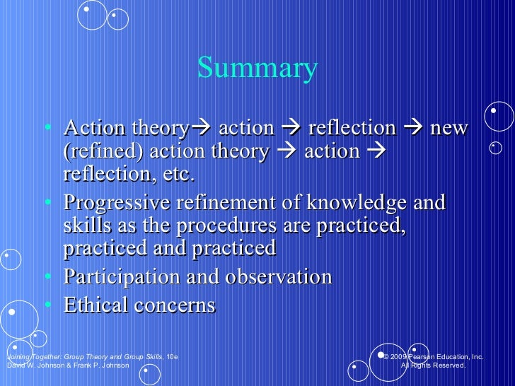 Summary <ul><li>Action theory   action    reflection    new (refined) action theory    action    reflection, etc.  </...