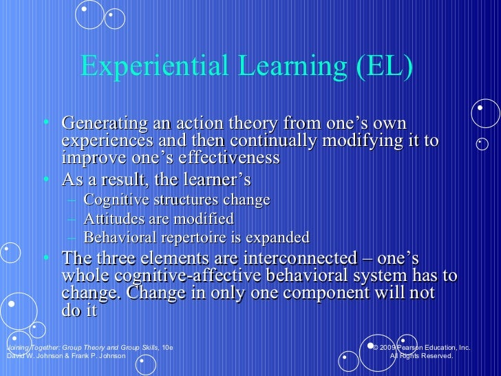 Experiential Learning (EL)  <ul><li>Generating an action theory from one's own experiences and then continually modifying ...