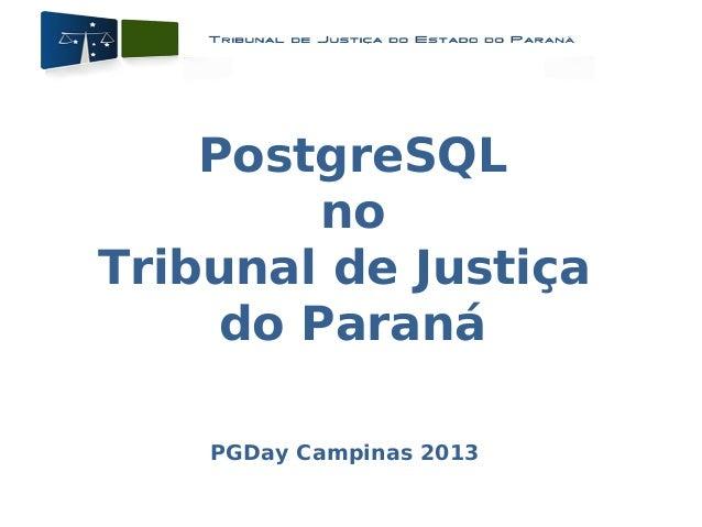PostgreSQL no Tribunal de Justiça do Paraná PGDay Campinas 2013