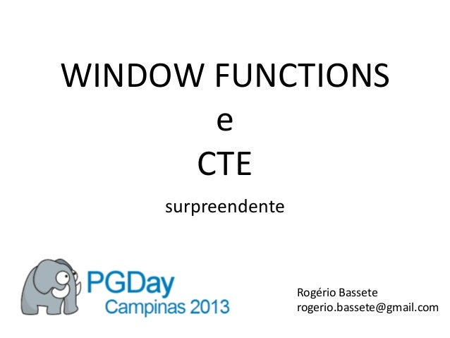 WINDOW FUNCTIONS e CTE surpreendente Rogério Bassete rogerio.bassete@gmail.com