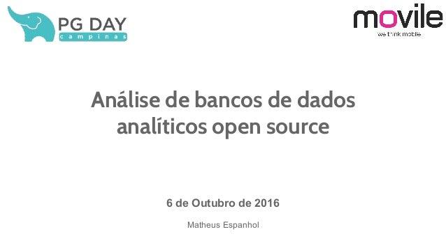 Análise de bancos de dados analíticos open source 6 de Outubro de 2016 Matheus Espanhol