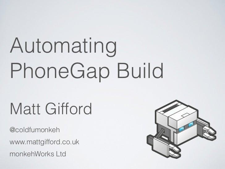 AutomatingPhoneGap BuildMatt Gifford@coldfumonkehwww.mattgifford.co.ukmonkehWorks Ltd