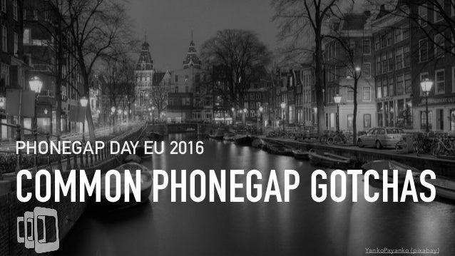 COMMON PHONEGAP GOTCHAS PHONEGAP DAY EU 2016 YankoPayanko (pixabay)