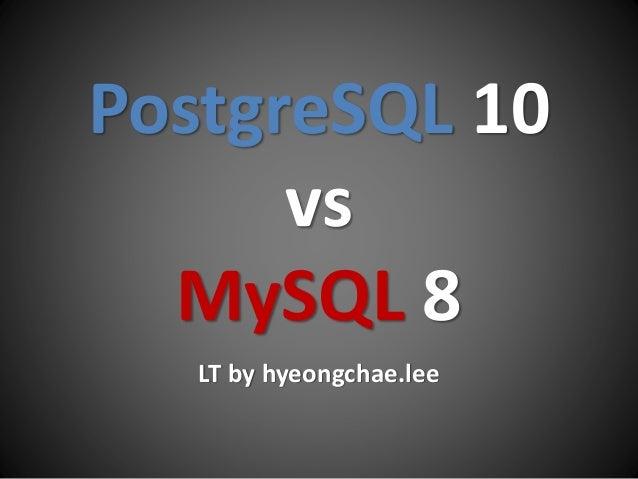 PostgreSQL 10 vs MySQL 8 LT by hyeongchae.lee
