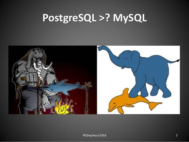 PostgreSQL >? MySQL PGDay.Seoul 2016 2
