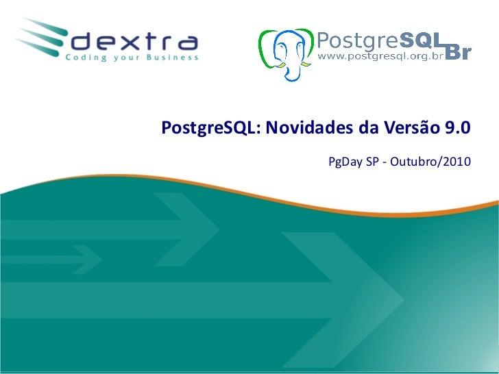 PostgreSQL: Novidades da Versão 9.0                  PgDay SP - Outubro/2010