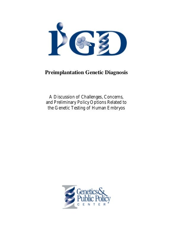 a discussion on preimplantation genetic diagnosis pgd Testing to see if genetic or chromosomal disorders are present in embryos  produced through ivf.