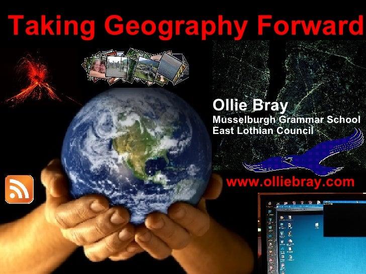 Taking Geography Forward Ollie Bray Musselburgh Grammar School East Lothian Council www.olliebray.com