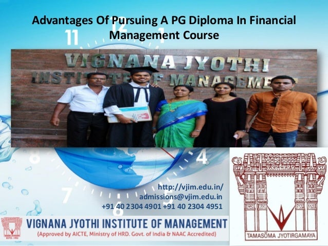 Advantages Of Pursuing A PG Diploma In Financial Management Course http://vjim.edu.in/ admissions@vjim.edu.in +91 40 2304 ...
