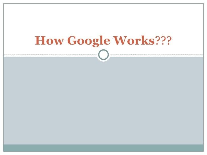 How Google Works ???