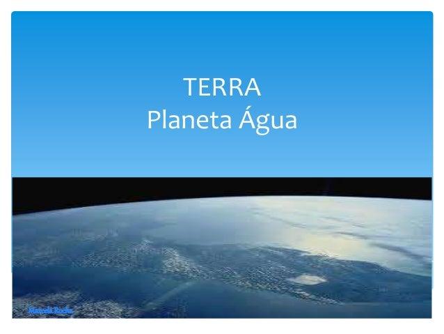 TERRA  Planeta Água