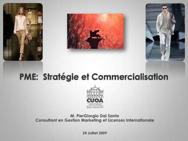 PME:  Stratégie et Commercialisation<br />M. PierGiorgioDalSanto<br />Consultant en Gestion Marketing et Licenses Internat...