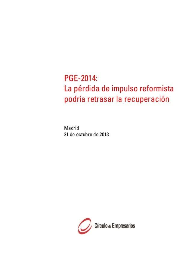 PGE-2014: La pérdida de impulso reformista podría retrasar la recuperación Madrid 21 de octubre de 2013