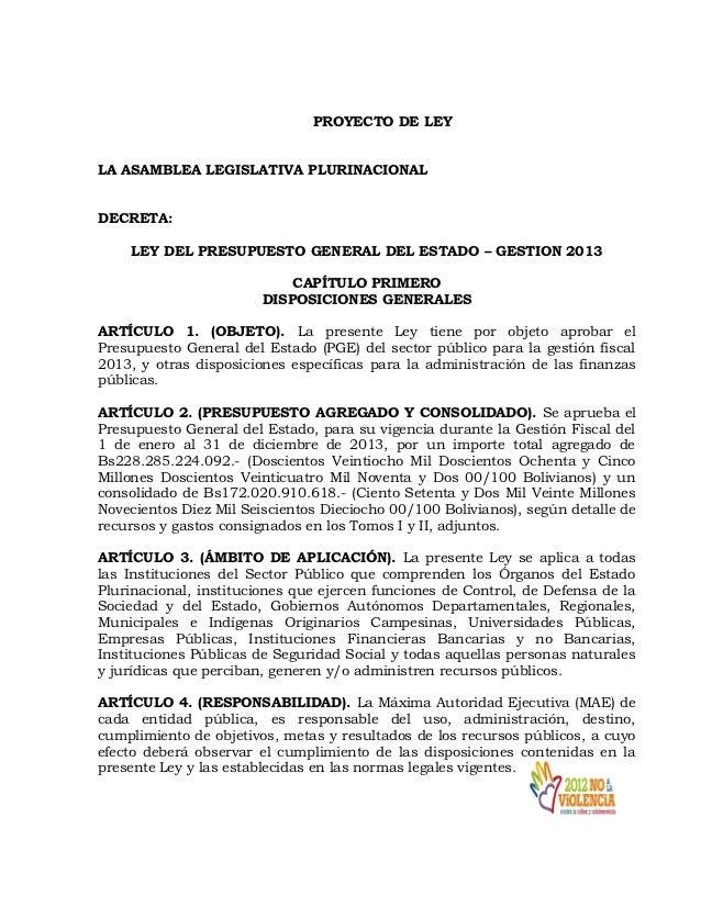 PROYECTO DE LEYLA ASAMBLEA LEGISLATIVA PLURINACIONALDECRETA:    LEY DEL PRESUPUESTO GENERAL DEL ESTADO – GESTION 2013     ...