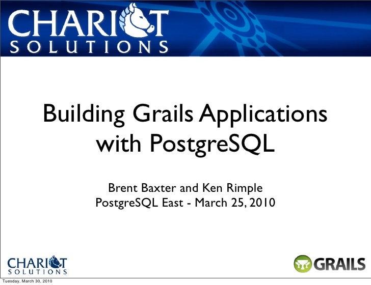 Building Grails Applications                        with PostgreSQL                             Brent Baxter and Ken Rimpl...
