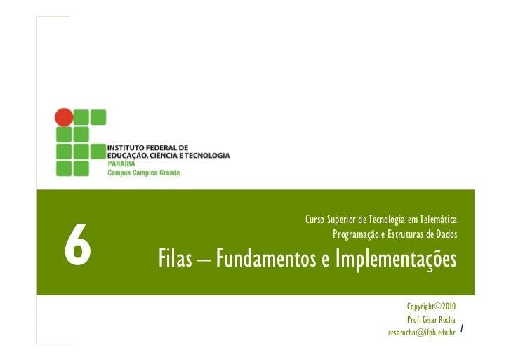 Curso Superior de Tecnologia em Telemática                         Programação e Estruturas de DadosFilas – Fundamentos e ...