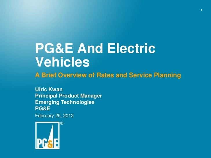 1PG&E And ElectricVehiclesA Brief Overview of Rates and Service PlanningUlric KwanPrincipal Product ManagerEmerging Techno...
