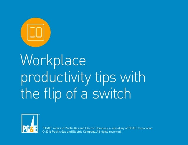 "Workplace productivity tips with the flip of a switch ""PG&E"" refers to Pacific Gas and Electric Company, a subsidiary of P..."