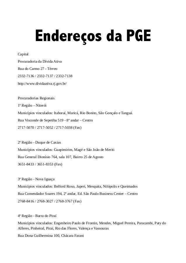 Endereços da PGE Capital Procuradoria da Dívida Ativa Rua do Carmo 27 - Térreo 2332-7136 / 2332-7137 / 2332-7138 http://ww...