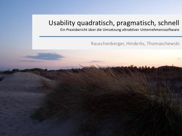 Usability quadratisch, pragmatisch, schnell   Ein Praxisbericht über die Umsetzung attraktiver Unternehmenssoftware       ...
