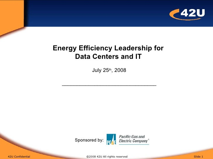 Energy Efficiency Leadership for  Data Centers and IT Energy Efficiency Leadership for  Data Centers and IT   July 25 th ,...