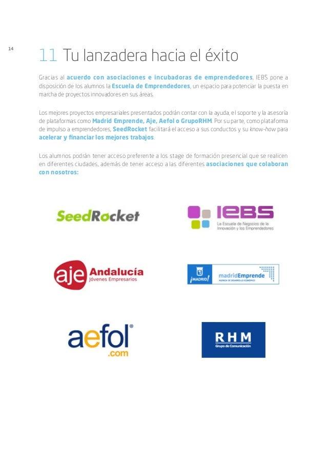14 11Tu lanzadera hacia el éxito Gracias al acuerdo con asociaciones e incubadoras de emprendedores, IEBS pone a disposic...