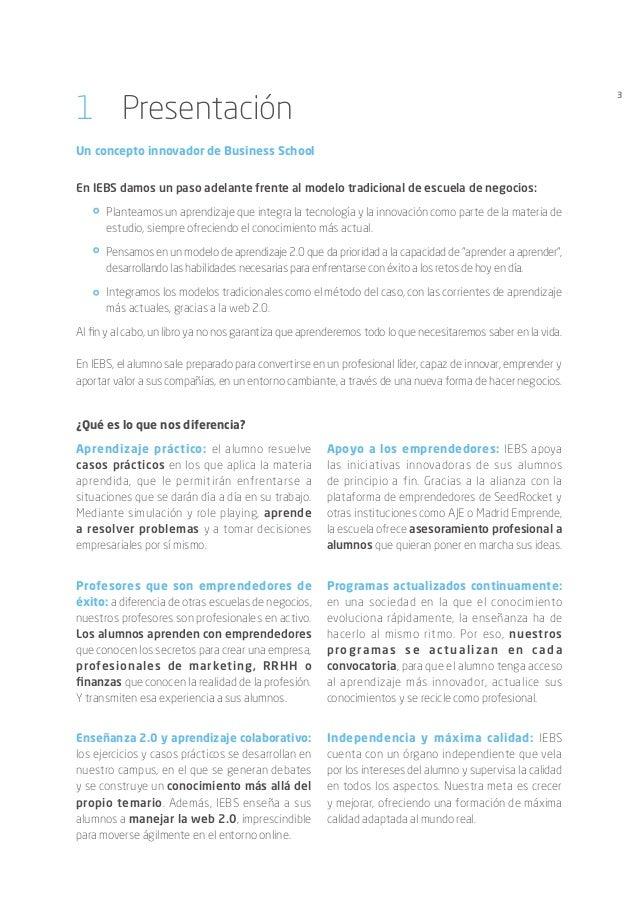 3 1 Presentación Un concepto innovador de Business School En IEBS damos un paso adelante frente al modelo tradicional de ...