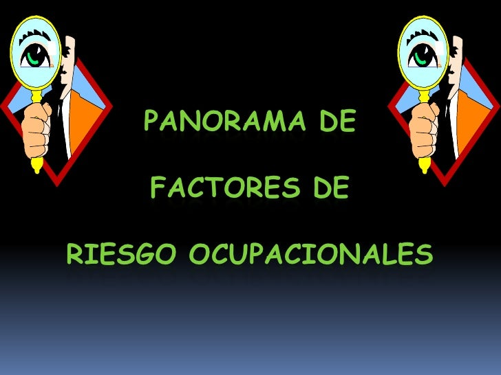 PANORAMA DE      FACTORES DE  RIESGO OCUPACIONALES