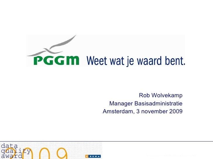 <ul><li>Rob Wolvekamp </li></ul><ul><li>Manager Basisadministratie </li></ul><ul><li>Amsterdam, 3 november 2009 </li></ul>