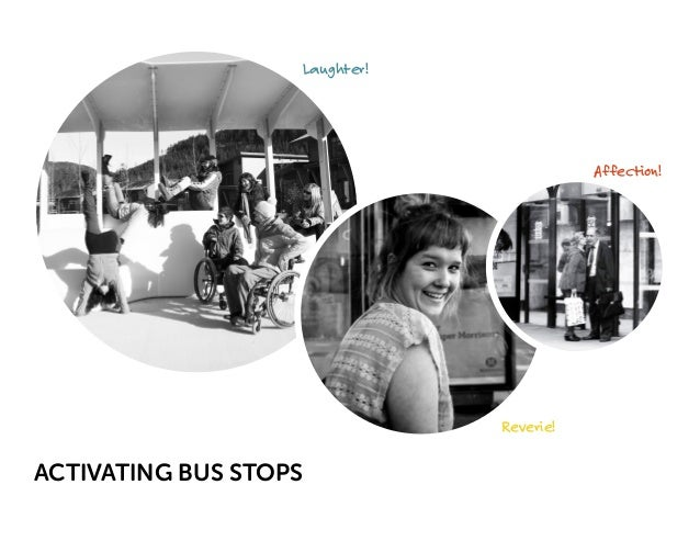 ACTIVATING BUS STOPS  Reverie!  Affection!  Laughter!
