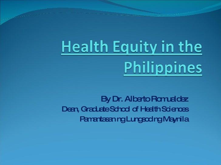 By Dr. Alberto Romualdez Dean, Graduate School of Health Sciences Pamantasan ng Lungsod ng Maynila