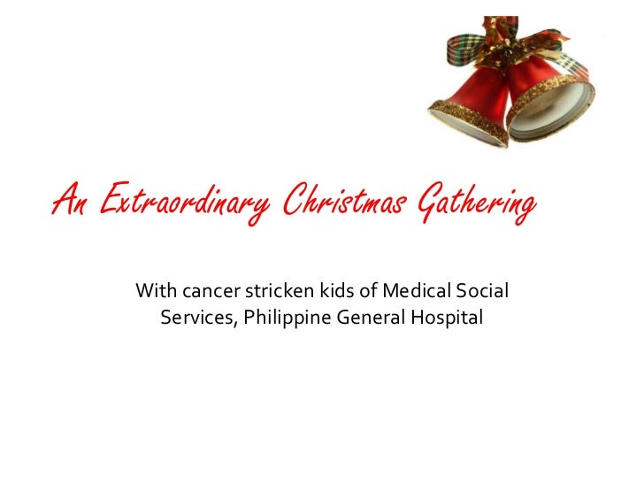 An Extraordinary Christmas Gathering With cancer stricken kids of Medical Social Services, Philippine General Hospital