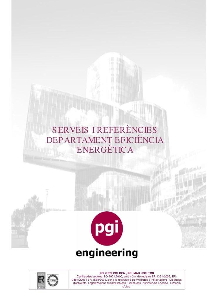 S ERVEIS I REFERÈNCIESDEP ARTAMENT EFICIÈNCIA      ENERGÈTICA                            PGI GRN, PGI BCN , PGI MAD I PGI ...
