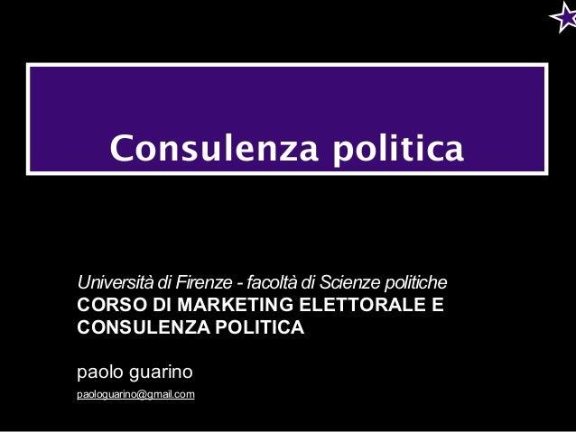 Consulenza politica Università di Firenze - facoltà di Scienze politiche CORSO DI MARKETING ELETTORALE E CONSULENZA POLITI...