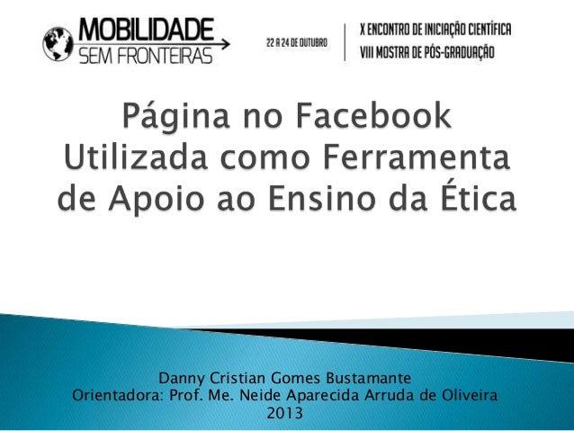 Danny Cristian Gomes Bustamante Orientadora: Prof. Me. Neide Aparecida Arruda de Oliveira 2013