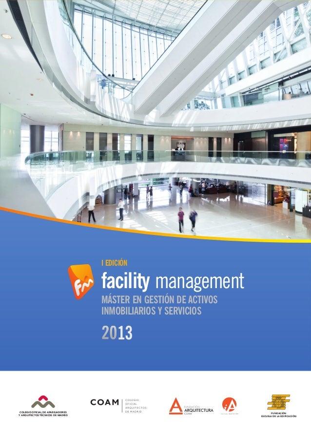 I EDICIÓN MÁSTER EN GESTIÓN DE ACTIVOS INMOBILIARIOS Y SERVICIOS 13 facility management COLEGIO OFICIAL DE APAREJADORES Y ...