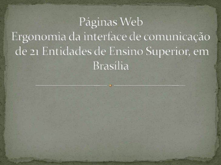 Páginas Web Ergonomia da interface de comunicaçãode 21 Entidades de Ensino Superior, em Brasília<br />