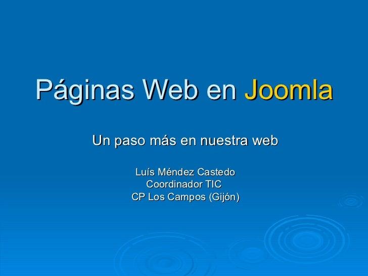 Páginas Web en  Joomla Un paso más en nuestra web Luís Méndez Castedo Coordinador TIC  CP Los Campos (Gijón)