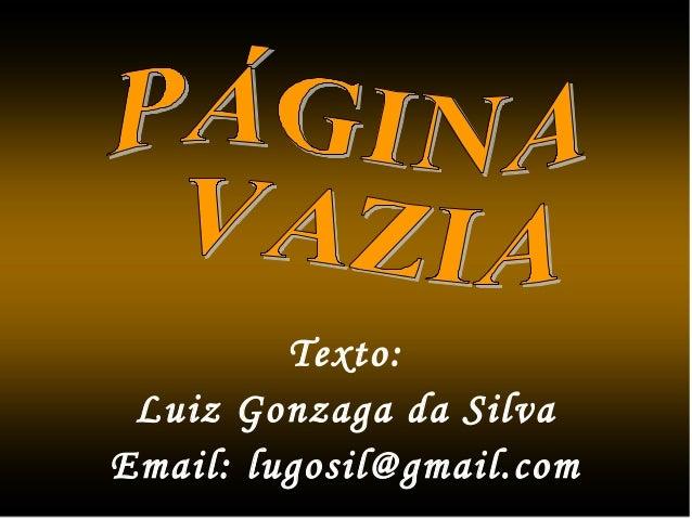 Texto: Luiz Gonzaga da Silva Email: lugosil@gmail.com
