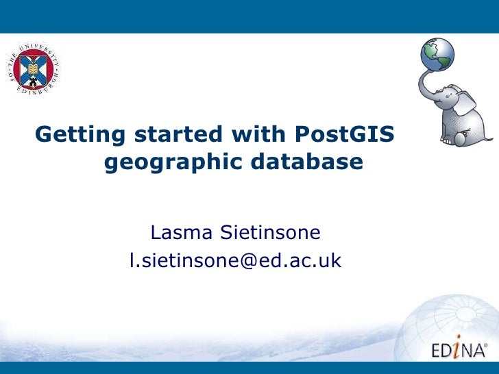 Lasma Sietinsone [email_address] Getting started with PostGIS  geographic database